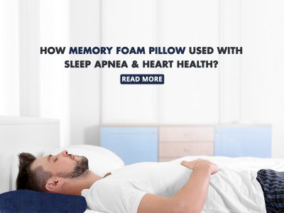 How Memory Foam Pillow Used With Sleep Apnea And Heart Health?