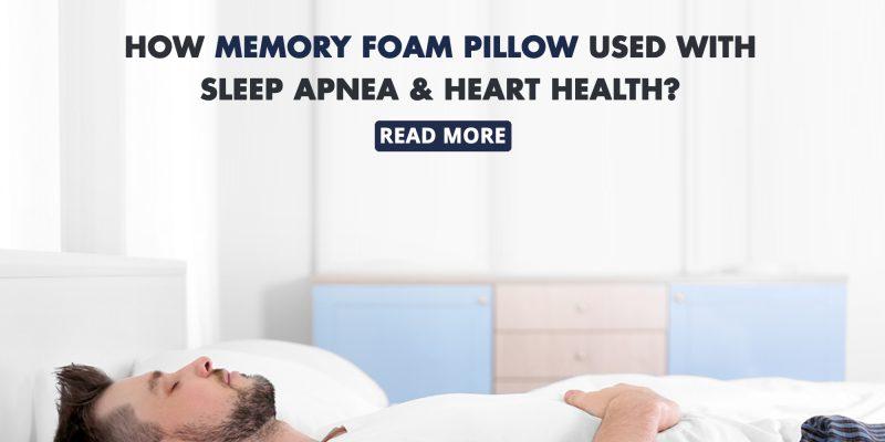 How Memory Foam Pillow Used With Sleep Apnea And Heart Health?